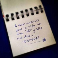 A veces creemos que la vida nos dice NO y sólo nos dice...ESPERA.
