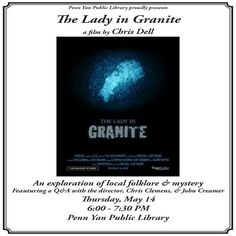 """May 14, 2015: Join us for a screening of the short film """"The Lady in Granite,"""" which explores the history and folklore around one of Penn Yan's favorite ghost stories.  Director Chris Dell and featured experts Chris Clemens and John Creamer will be on hand for a Q&A."""