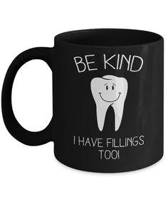 Be Kind I Have Fillings Too Mug