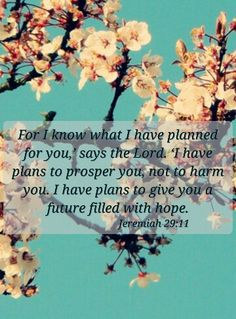 Jeremiah 29:11 ~ He does not wish to hurt us, we must have faith and trust in the Lord for he knows what he is doing ~ I love this ~ bible verses for teens