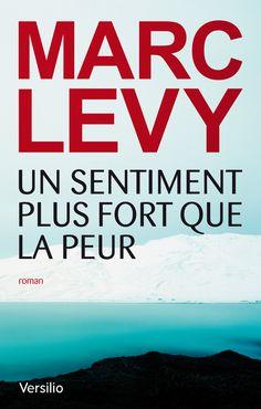 Un Sentiment plus fort que la peur – Marc Levy – VERSUS – Demain – Guillaume…