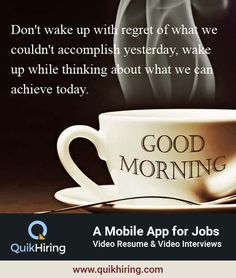 Don't wake up with regret of what we couldn't accomplish yesterday, wake up while thinking about what we can achieve today. Have you tried QuikHiring job app? Video Resume, Job Posting, Have You Tried, Job Search, Regrets, Wake Up, Mobile App, Mobile Applications