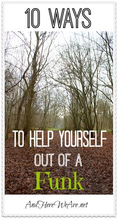 10 Ways to Help Yourself Out of a Funk | And Here We Are...