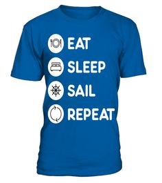 # Sailing   Eat Sleep Sail Repeat T Shirt .  HOW TO ORDER:1. Select the style and color you want: 2. Click Reserve it now3. Select size and quantity4. Enter shipping and billing information5. Done! Simple as that!TIPS: Buy 2 or more to save shipping cost!This is printable if you purchase only one piece. so dont worry, you will get yours.Guaranteed safe and secure checkout via:Paypal | VISA | MASTERCARD