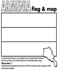 Use Crayola® crayons, colored pencils, or markers to color the flag of Armenia. Color the top stripe red, the middle stripe blue, and the bottom stripe orange.   Did you know?  Armenia became independent from Russia in 1991. Most Armenians work in agriculture. Their   main produce is grapes. The capital of Armenia is Yerevan.
