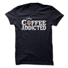 Coffee Addicted - #clothing #t shirt designer. ORDER HERE => https://www.sunfrog.com/Funny/Coffee-Addicted.html?id=60505