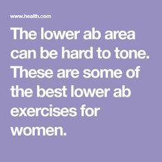The lower ab area can be hard to tone. These are some of the best lower ab exercises for women.