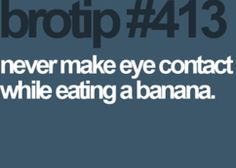 Hahaha. The other day I was wearing a mustache at work. I opted to remove it before eating a banana.