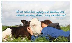 If we could live happy and healthy lives without harming others ... why couldn't we?