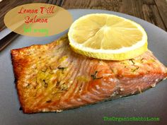 Lemon Dill Salmon - Fast and Easy. In under 25 minutes you have a protein packed, delicious, clean eating meal. Just add a veggie or salad. http://wp.me/p4iD6b-FM www.theorganicrabbit.com