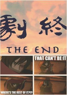 Not just the end of Avatar, but pretty much any TV series I watch or book I ever read.