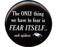 ...and fear of spiders...