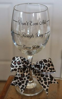 Cher's Signs by Design: Wine Glasses- Easy Day, Rough Day and Don't Even Ask. (can be personalized) Glitter Wine Glasses, Diy Wine Glasses, Decorated Wine Glasses, Painted Wine Glasses, Wine Glass Sayings, Wine Glass Crafts, Wine Craft, Wine Glass Designs, Rough Day
