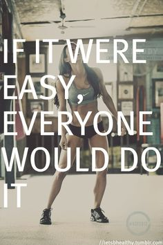 If it were easy, everyone would do it.   [Link to inspirational images]