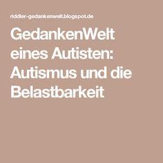 GedankenWelt eines Autisten: Autismus und die Belastbarkeit                                                                                                                                                                                 Mehr