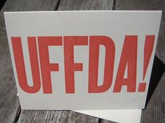 I can't think of a better way to express your feelings than to send a letterpress Uff Da card.