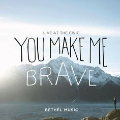 """Bethel Music You Make Me Brave CD + DVD 2014 - I love the design for this album and I really liked incorporating the """"brave"""" line in to my minimalist poster."""