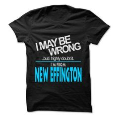 I May Be Wrong But I Highly Doubt It I am From... New E - #gift for guys #gift amor. WANT => https://www.sunfrog.com/LifeStyle/I-May-Be-Wrong-But-I-Highly-Doubt-It-I-am-From-New-Effington--99-Cool-City-Shirt-.html?68278