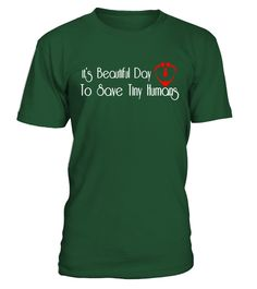 """# It's beautiful day to save tiny humans t shirt