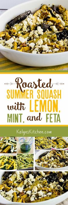 If you like these flavors you'll SWOON over this Roasted Summer Squash with Lemon, Mint, and Feta; we couldn't stop eating this when we made it to take photos. And this amazing summer squash dish is low-carb, Keto, low-glycemic, gluten-free, meatless, and South Beach Diet friendly.  [found on KalynsKitchen.com]