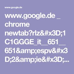 www.google.de _ chrome newtab?rlz=1C1GGGE_it__651__651&espv=2&ie=UTF-8
