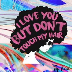 """I love you, but don't touch my hair."" #thegoldenrule"