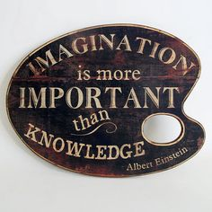 Imagination is the more important than knowledge - Albert Einstein (art palette… Citation Art, Decoupage, Imagination Art, Artist Quotes, Creativity Quotes, Sign Quotes, Art Studios, Cool Drawings, In This World