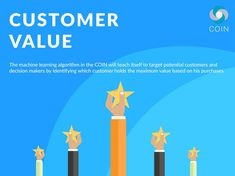 Our AI based COIN will target potential customers and decision makers after identifying the most valued customer based on his previous purchases Coin Values, Machine Learning, Loyalty, Hold On, Coins, Target, Base, Teaching, Rooms