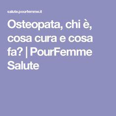 Osteopata, chi è, cosa cura e cosa fa?   PourFemme Salute