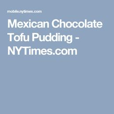 Mexican Chocolate Tofu Pudding - NYTimes.com