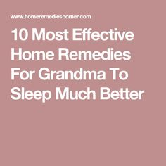 10 Most Effective Home Remedies For Grandma To Sleep Much Better
