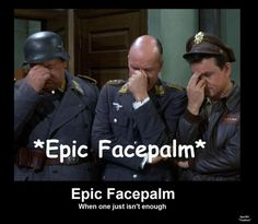 "hogan's heroes funny | For the day when ""Double Facepalm"" is not sufficient enough anymore..."