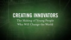 Creating Innovators: Web Trailer/Site about Dr. Tony Wagner's 2012 book