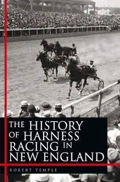 The History of Harness Racing In New England by Robert Temple. $9.65. 108 pages. Publisher: Xlibris (April 9, 2010)