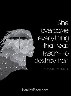 Quote on mental health: She overcame everything that was meant to destroy her. www.HealthyPlace.com
