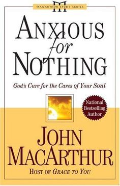 Anxious for Nothing: God's Cure for the Cares of Your Soul (MacArthur Study Series) by John MacArthur