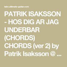 PATRIK ISAKSSON - HOS DIG AR JAG UNDERBAR (CHORDS) CHORDS (ver 2) by Patrik Isaksson @ Ultimate-Guitar.Com