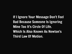 Ignore Me Quotes, Deep Thought Quotes, Funny Tweets, Funny Quotes, Funny Memes, Words Quotes, Sayings, Qoutes, Newtons Third Law
