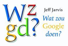 Wat zou Google doen? - Jeff Jarvis
