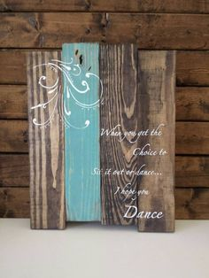 Reclaimed wood sign - When you get the choice to sit it out or dance, I hope you dance