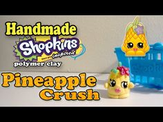 How To Make Shopkins: Pineapple Crush Polymer Clay Tutorial! - YouTube
