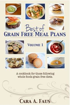 Best of Grain Free Meal Plans (this book is beautiful! and perfect for GAPS, grain-free, or gluten-free peeps)