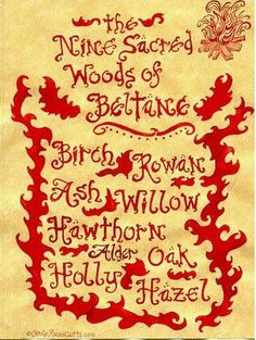 The nine sacred woods of Beltane. You use these woods in your bonfire.