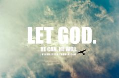 Let God have your earthly cares and worries, for He is so much bigger than these things.