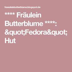 """**** Fräulein Butterblume ****: """"Fedora"""" Hut"""