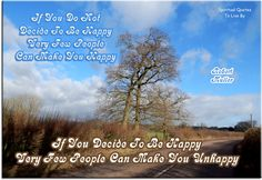 Robert Muller quote: If you do not decide to be happy, very few people can make you happy. If you decide to be happy, very few people can make you unhappy. Spiritual Quotes To Live By