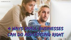 4 Ways Small Businesses Can Do Advertising Right / smallbiztrends.com