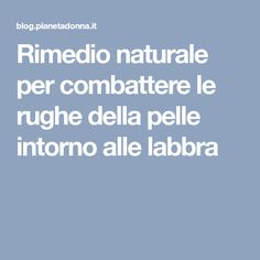 Rimedio naturale per combattere le rughe della pelle intorno alle labbra Take Care Of Yourself, Improve Yourself, Diy Beauty, Beauty Hacks, Antipasto, Hair Health, Body Care, Natural Remedies, Healthy Lifestyle