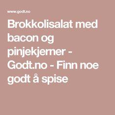 Brokkolisalat med bacon og pinjekjerner - Godt.no - Finn noe godt å spise