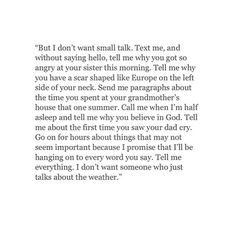 Go on for hours about things that may not seem important because I promise that I'll be hanging on to every word you say. Tell me everything. I don't want someone who just talks about the weather.
